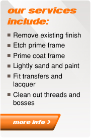 our services include: Remove existing finish, Etch prime frame, Prime coat frame, Lightly sand and paint, Fit transfers and lacquer, Clean out threads and bosses
